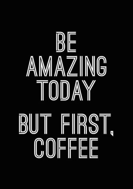 Be Amazing Today Coffee Meme