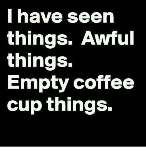 Empty Coffee Things Meme