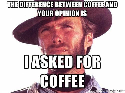 difference between coffee and your opinion meme