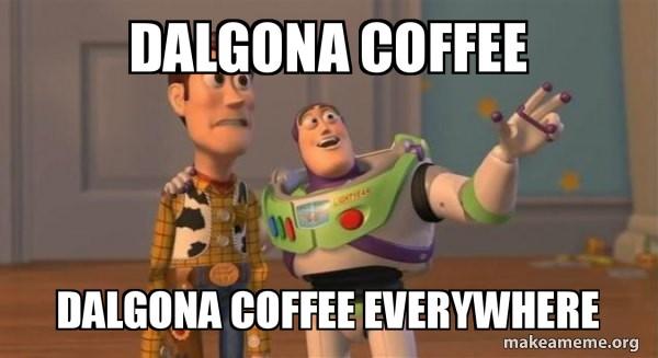 Dalgona Coffee Everywhere Meme